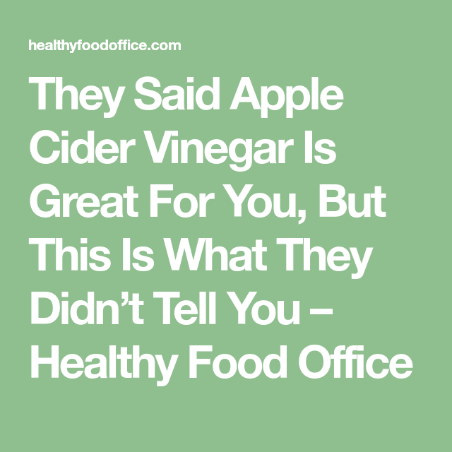 They Said Apple Cider Vinegar Is Great For You, But This Is What They Didn't Tell You – Healthy Food Office