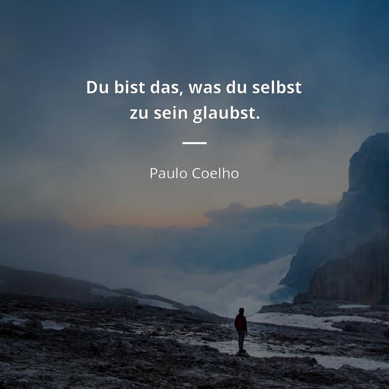 Du bist das, was du selbst zu sein glaubst. - Paulo Coelho