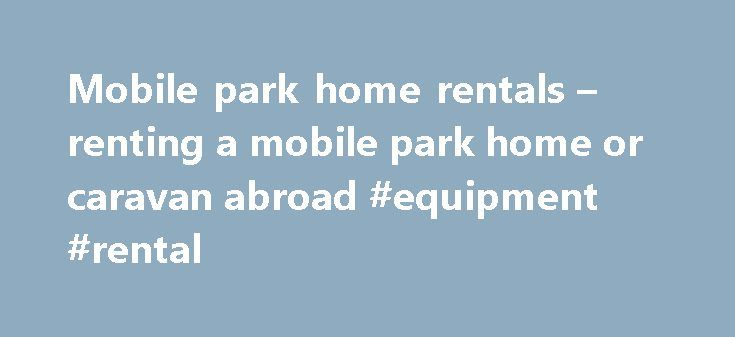 Mobile Park Home Rentals Renting A Or Caravan Abroad Equipment