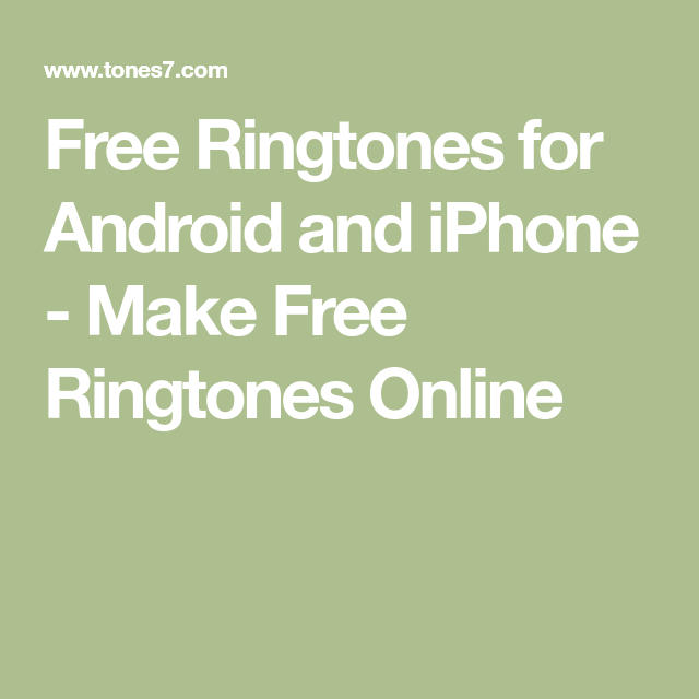 free ringtones for android and iphone make free ringtones online