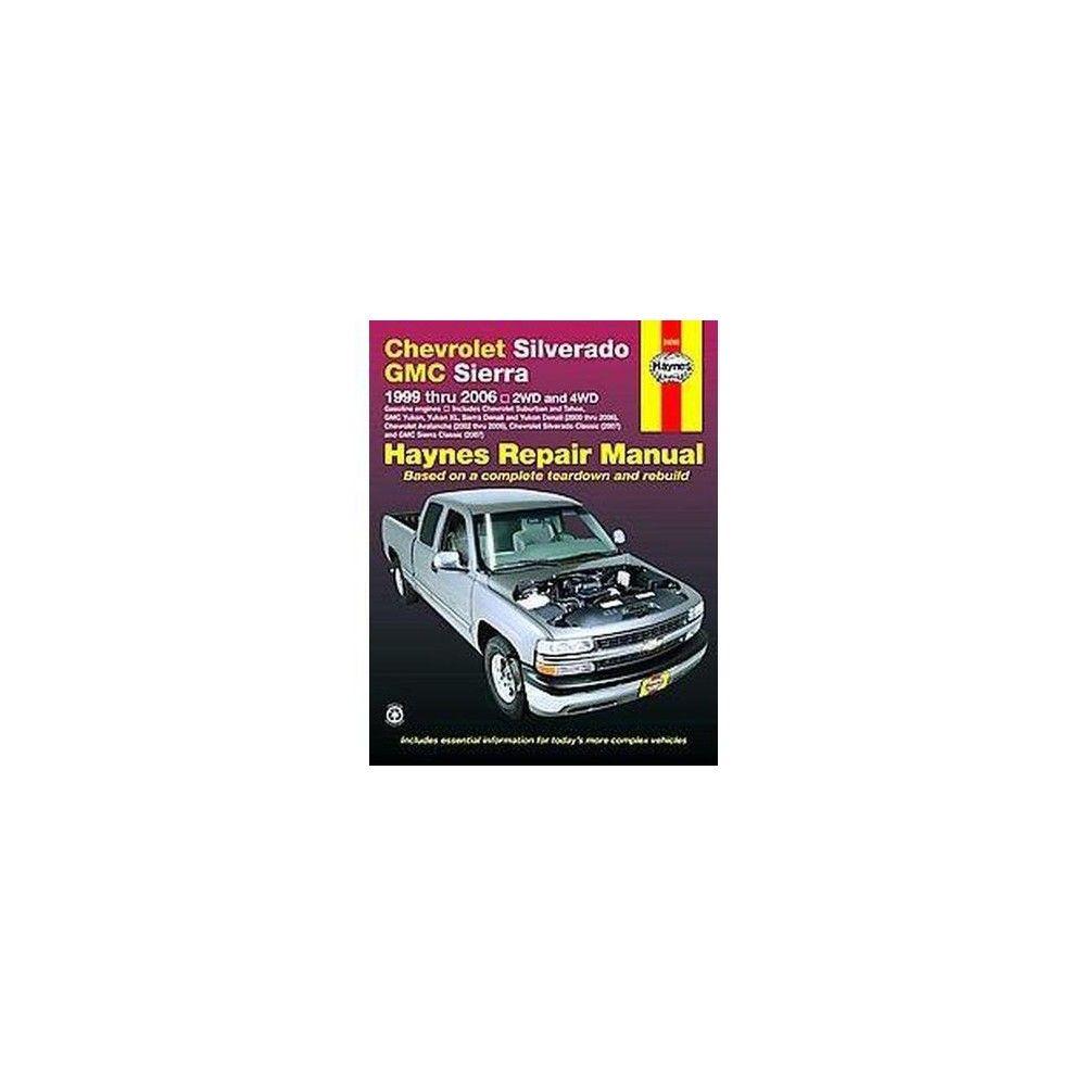 Chevrolet Silverado & Gmc Sierra Pick-Ups 1999 Thru 2006 Automotive Repair  Manual : 2wd