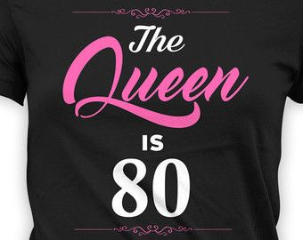 Personalized Birthday T Shirt 80th TShirt Custom Gifts For Grandma Bday Present B Day The Queen Is 80 Years Old Ladies Tee