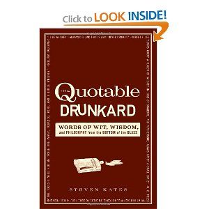 The Quotable Drunkard: Words of Wit, Wisdom, and ...