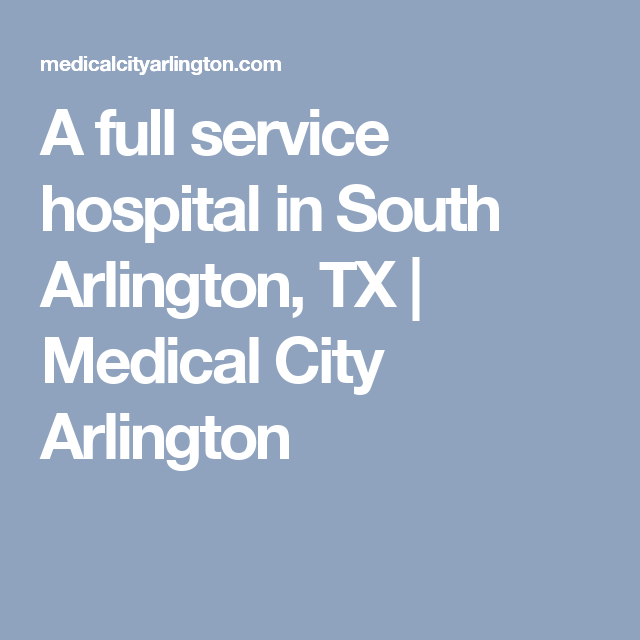 A Full Service Hospital In South Arlington Tx Medical City Arlington With Images Medical Local Hospitals Hospital
