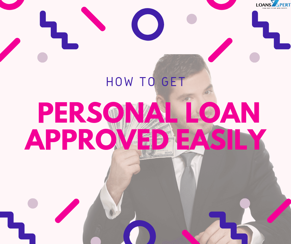 How To Get Personal Loan Approved Easily Loansxpert Personal Loans Loan Person
