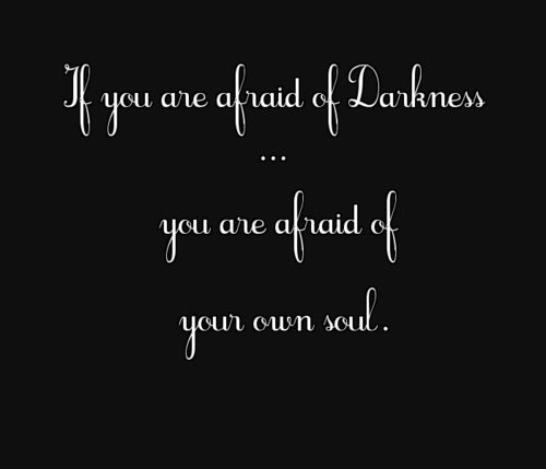 Ordinaire Embrace U0026 Love Your Darkness Unconditionally. When You Do, The Light Fills  The Void · Dark Soul QuotesLight ...