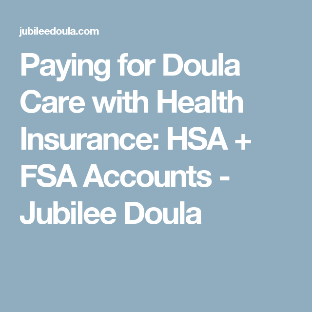 Paying For Doula Care With Health Insurance Hsa Fsa Accounts