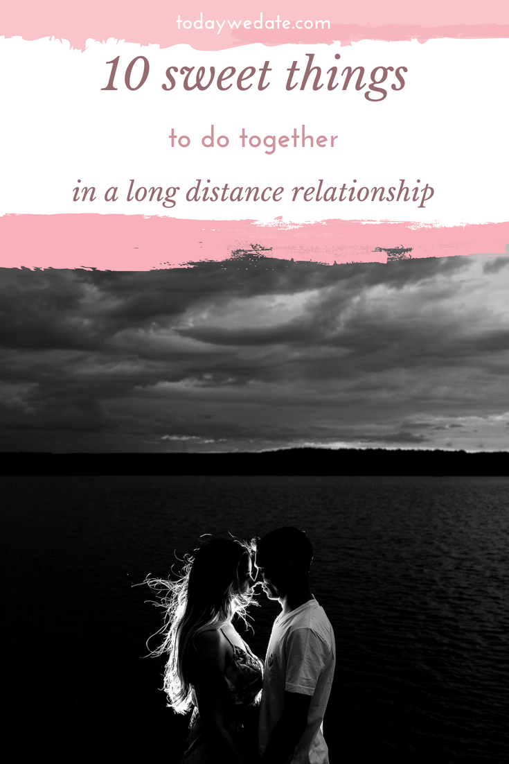 what to do when dating long distance