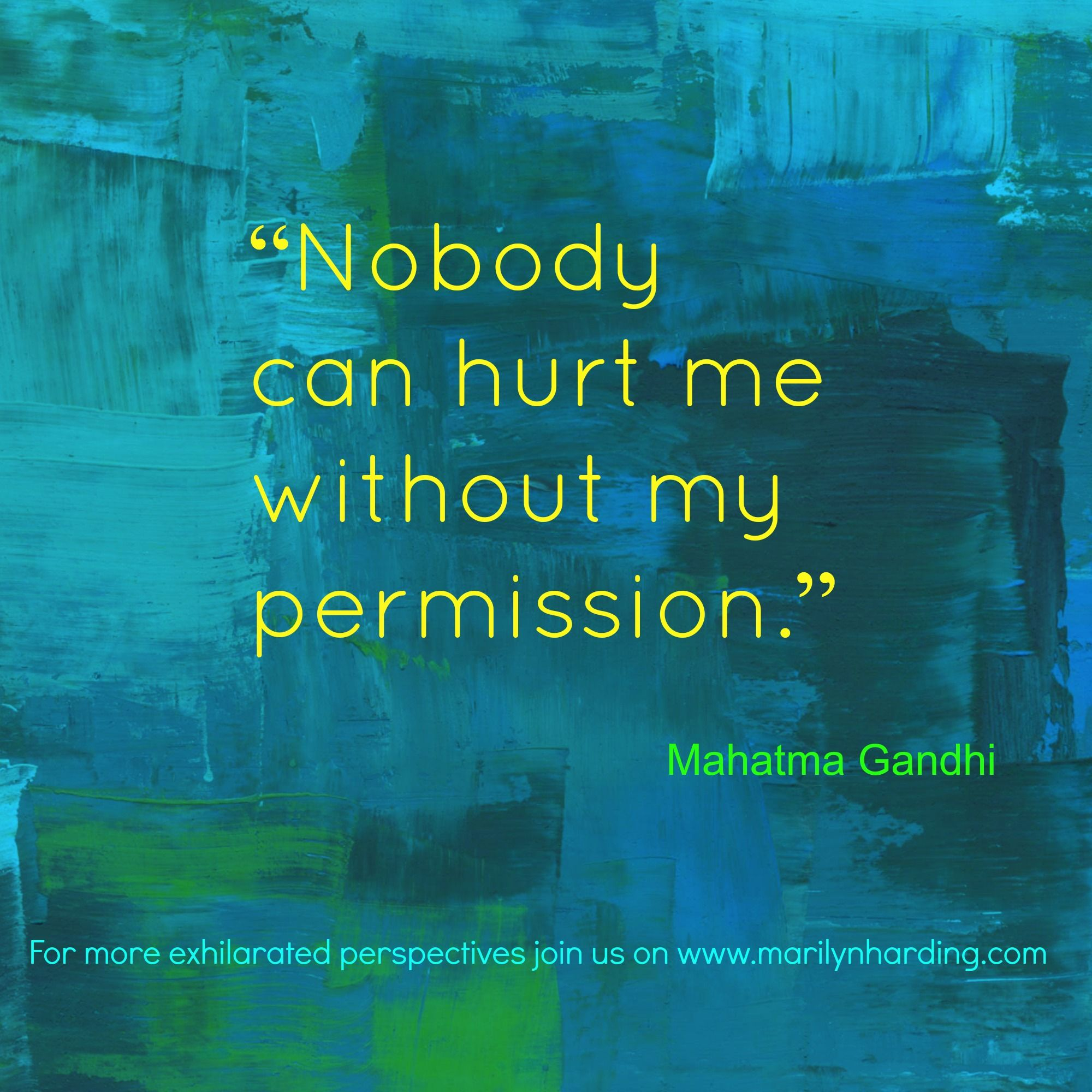 """Nobody can hurt me without my permission."" Gandhi  Who holds the reins of your personal power?  The more out of alignment we are with our Self, the more into another's emotional orbit and control we are drawn.  Have you given away your personal power? Choose instead to respond from the perfect fortress of the centre of your heart.  #Personalpower, #relationships, #selfempowerment, #Gandhi,   For more exhilarated perspectives join us on www.marilynharding.com"