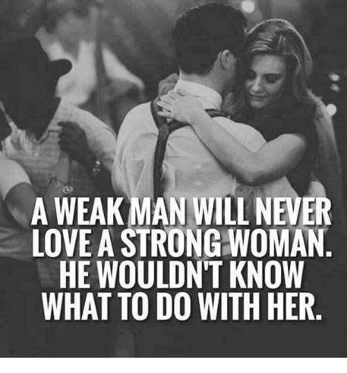 Via Me Me Weak Men Strong Women Relationship Quotes