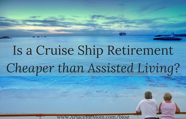 Is Cruise Ship Retirement Cheaper Than Assisted Living Cruise - Living on cruise ship
