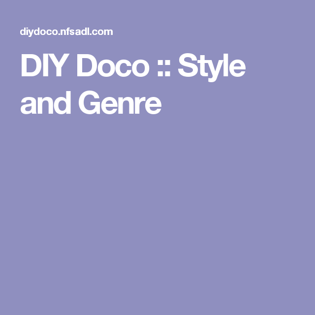 DIY Doco :: Style and Genre