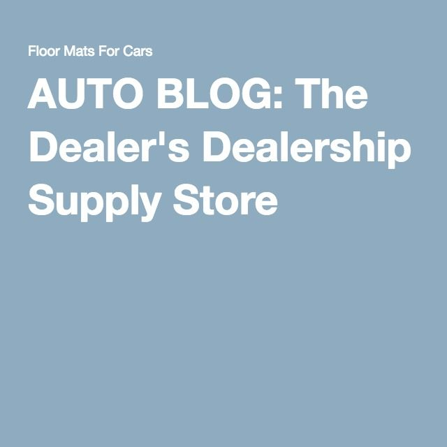 AUTO BLOG The Dealer\u0027s Dealership Supply Store Cheap Dealership