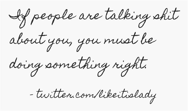 Quotes About People Talking Shit. People Who Talk Shit To ...