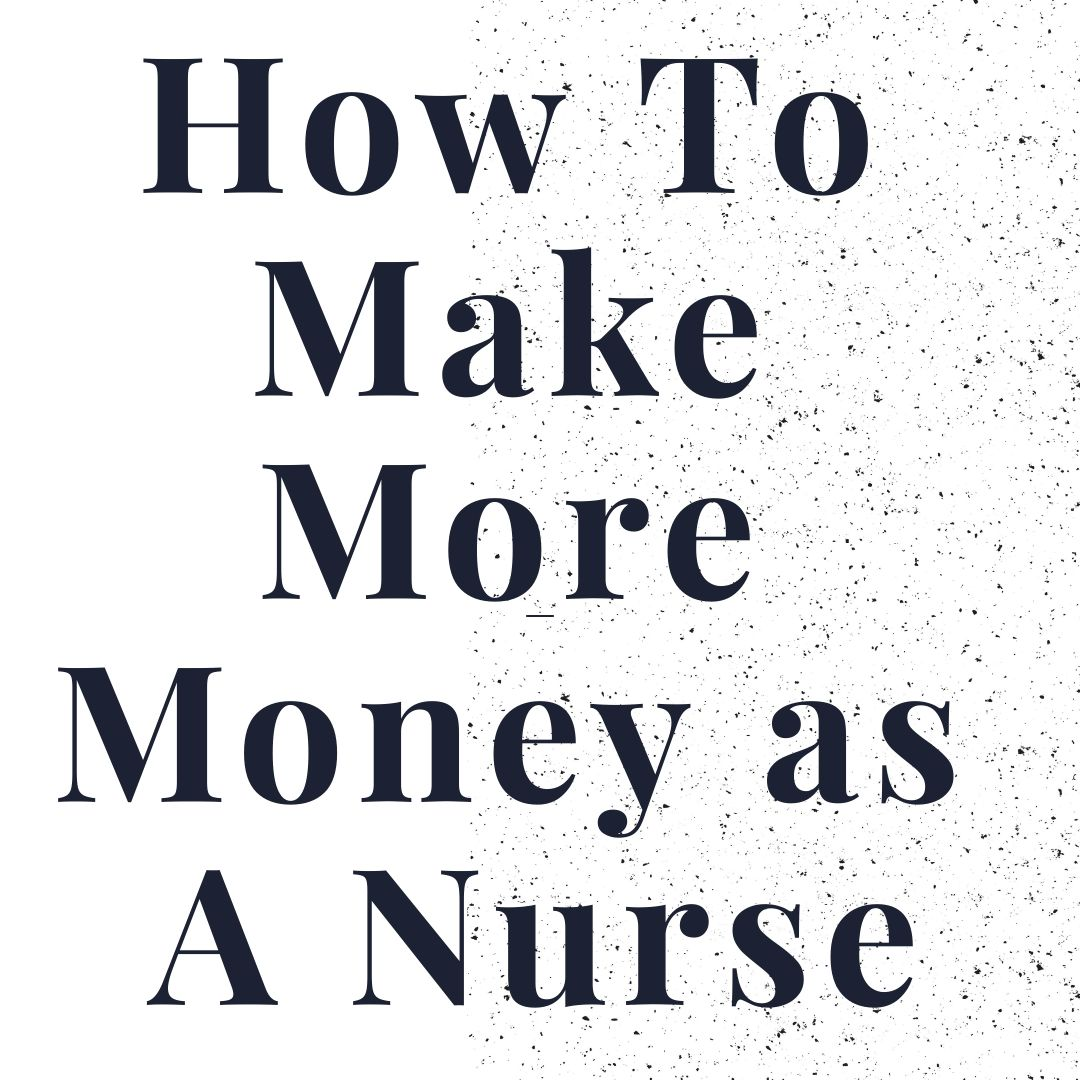 The Nursing Field Makes Good Money But Ways To Make More Money