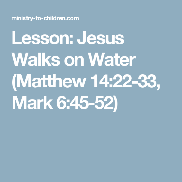 Lesson: Jesus Walks on Water (Matthew 14:22-33, Mark 6:45-52