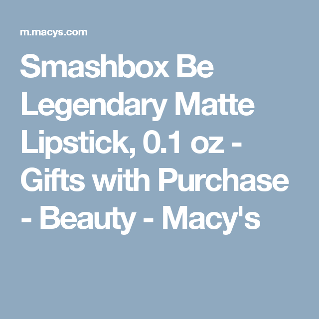 Smashbox Be Legendary Matte Lipstick, 0.1 oz - Gifts with Purchase - Beauty - Macy's