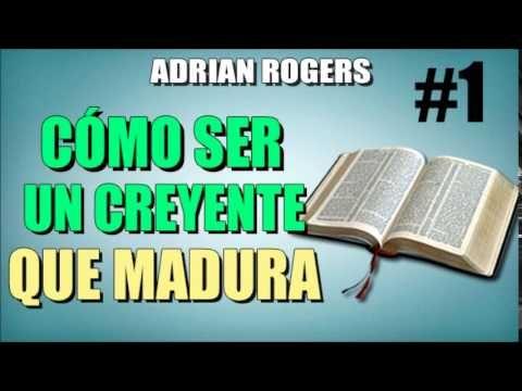 Adrian Rogers Cómo Ser Un Creyente Que Madura 1 El Amor Que Vale Predicas Cristianas Youtube Christian Blogs Bible Text Youtube