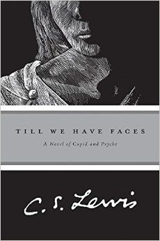 Till We Have Faces - CS Lewis.
