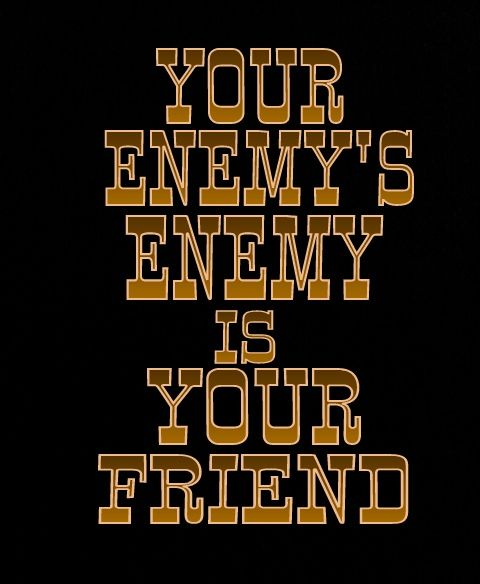 Your Enemy S Enemy Is Your Friend Unknown Picture Quotes Picture Quotes Quotes Unknown Picture