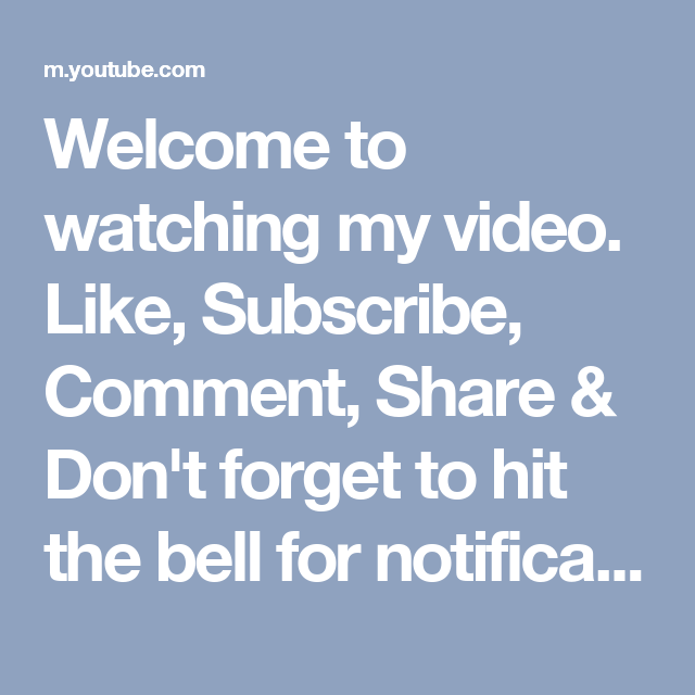 Welcome To Watching My Video Like Subscribe Comment Share Don T Forget To Hit The Bell For Notifications Https Youtu Be Fkt Don T Forget Youtube Video
