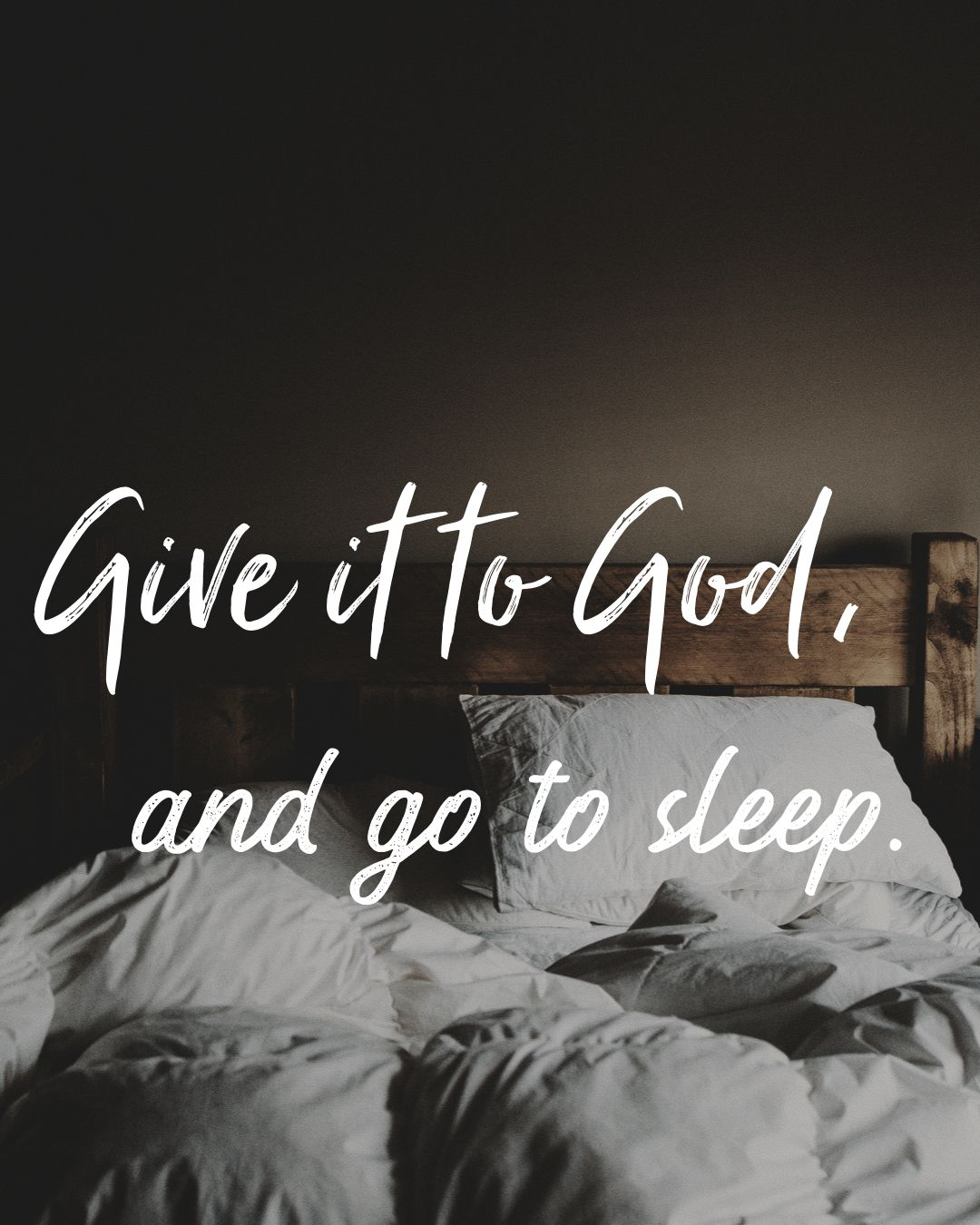 Bible Am Going To Deliver You: Give It To God, And Go To Sleep.