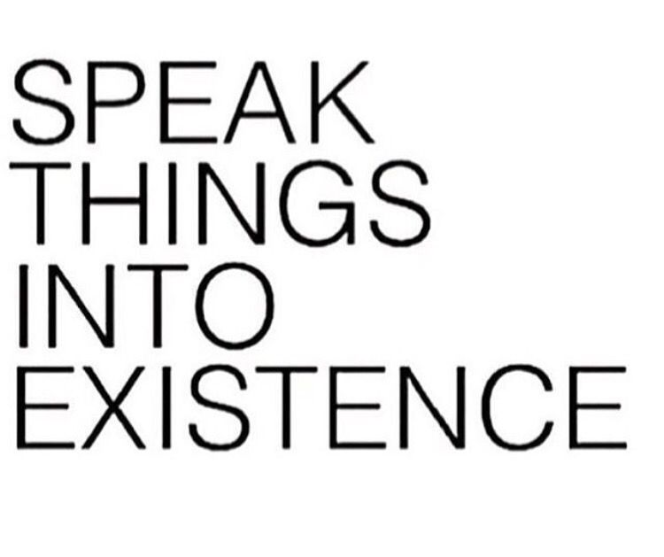 Speak Things Into Existence Nothing But The Truth Quotes