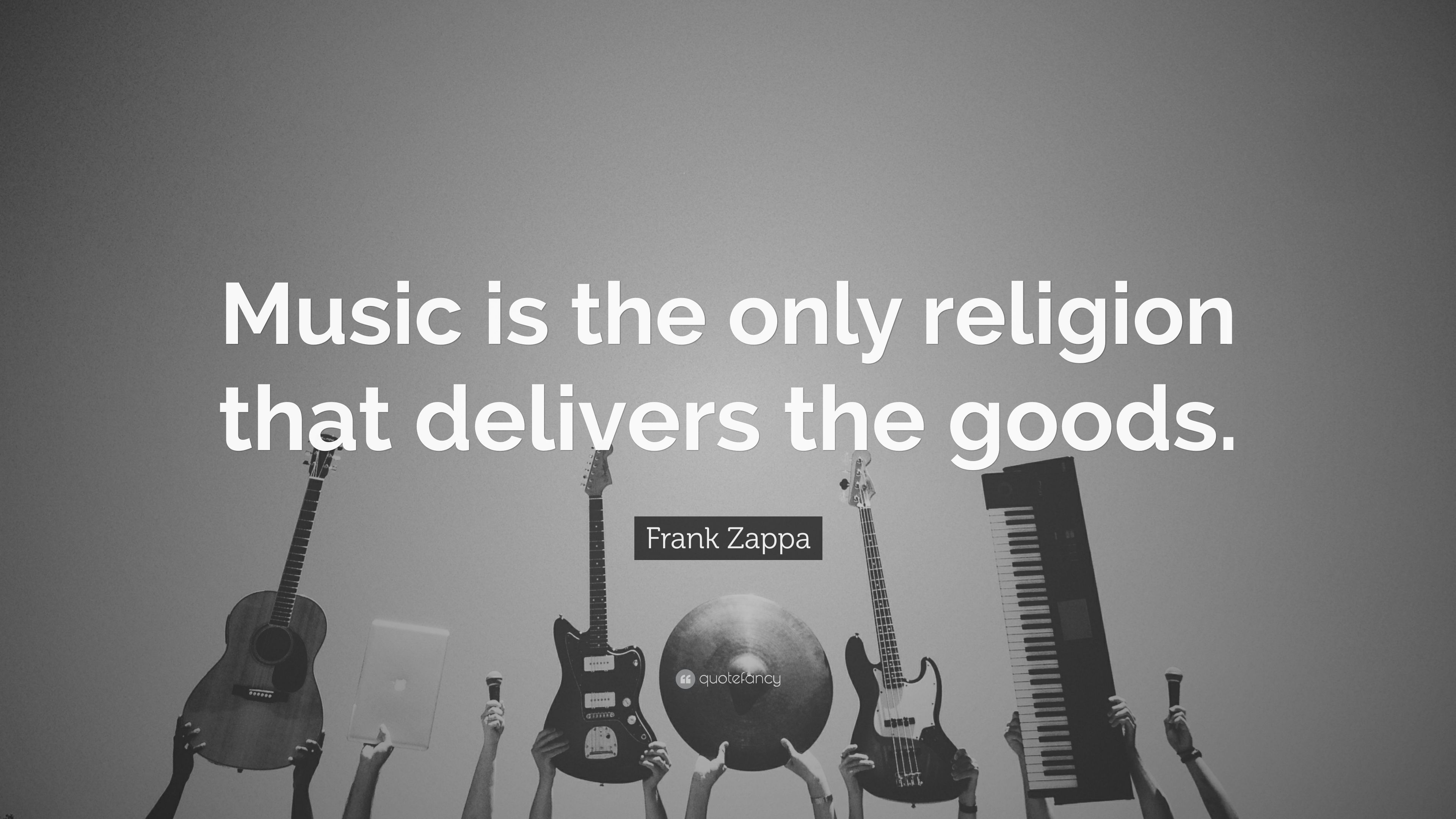 "Frank Zappa Quote: ""Music is the only religion that delivers the ..."
