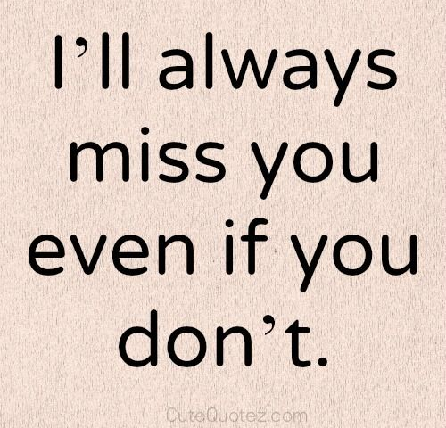 I Know I Hurt You And You Hate Me And Dont Miss Me But I Miss You