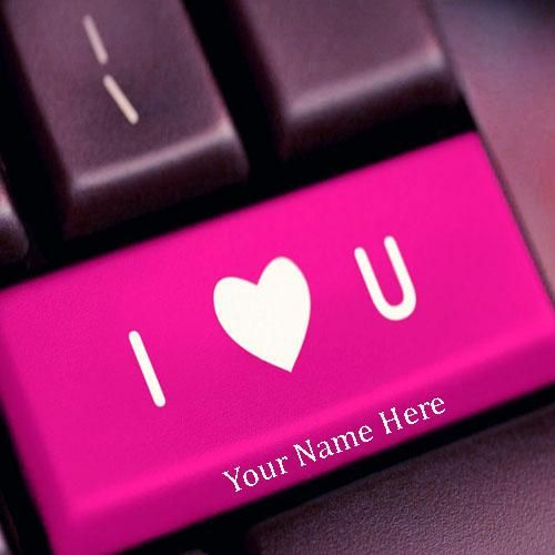Write I Love You On Keyboard Button I Love Your On Keyboard Button With My Name Write Name Love Images Love Images With Name I Love You Images Love You Images