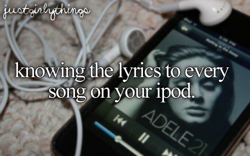 knowing the lyrics to every song on your ipod