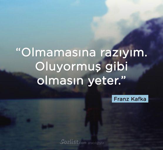 Olmamasina Raziyim Oluyormus Gibi Olmasin Yeter Franz Kafka Sozleri Sair Yazar Kitap Ozlu Anlamli Soz Book Quotes Words For Girlfriend Cool Words