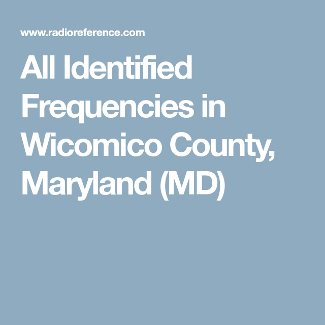 All Identified Frequencies in Wicomico County, Maryland (MD