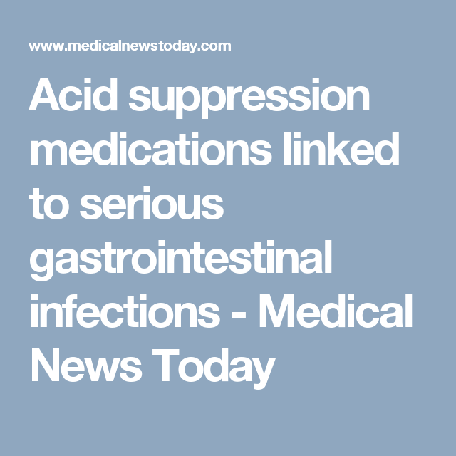 Acid suppression medications linked to serious gastrointestinal infections - Medical News Today