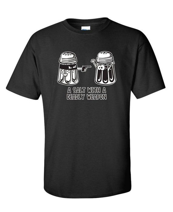 A Salt With A Deadly Weapon Funny T-Shirt PS_0744 Gift Novelty Sarcastic Sarcasm Fun Crazy Kids Men