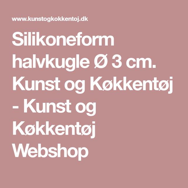 Silikoneform halvkugle Ø 3 cm. Kunst og Køkkentøj - Kunst og ...