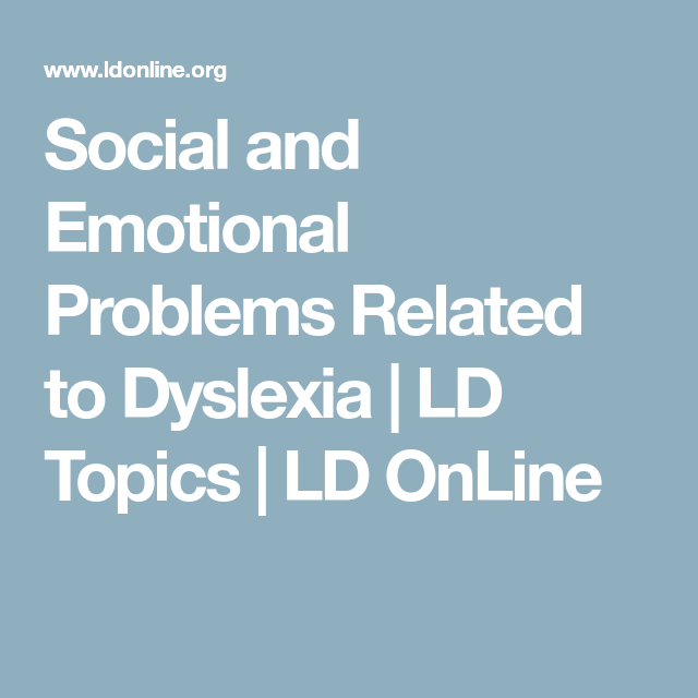 Social And Emotional Problems Related >> Social And Emotional Problems Related To Dyslexia Ld Topics Ld