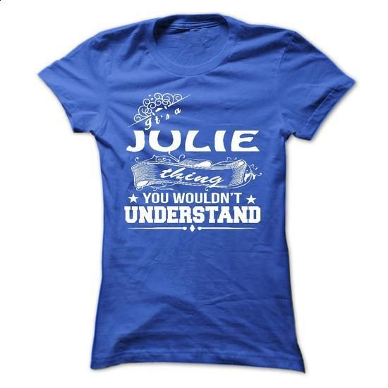 its a JULIE Thing You Wouldnt Understand ! - T Shirt, H - #tee itse #hoodie upcycle. SIMILAR ITEMS => https://www.sunfrog.com/Names/its-a-JULIE-Thing-You-Wouldnt-Understand--T-Shirt-Hoodie-Hoodies-YearName-Birthday-36191495-Ladies.html?68278