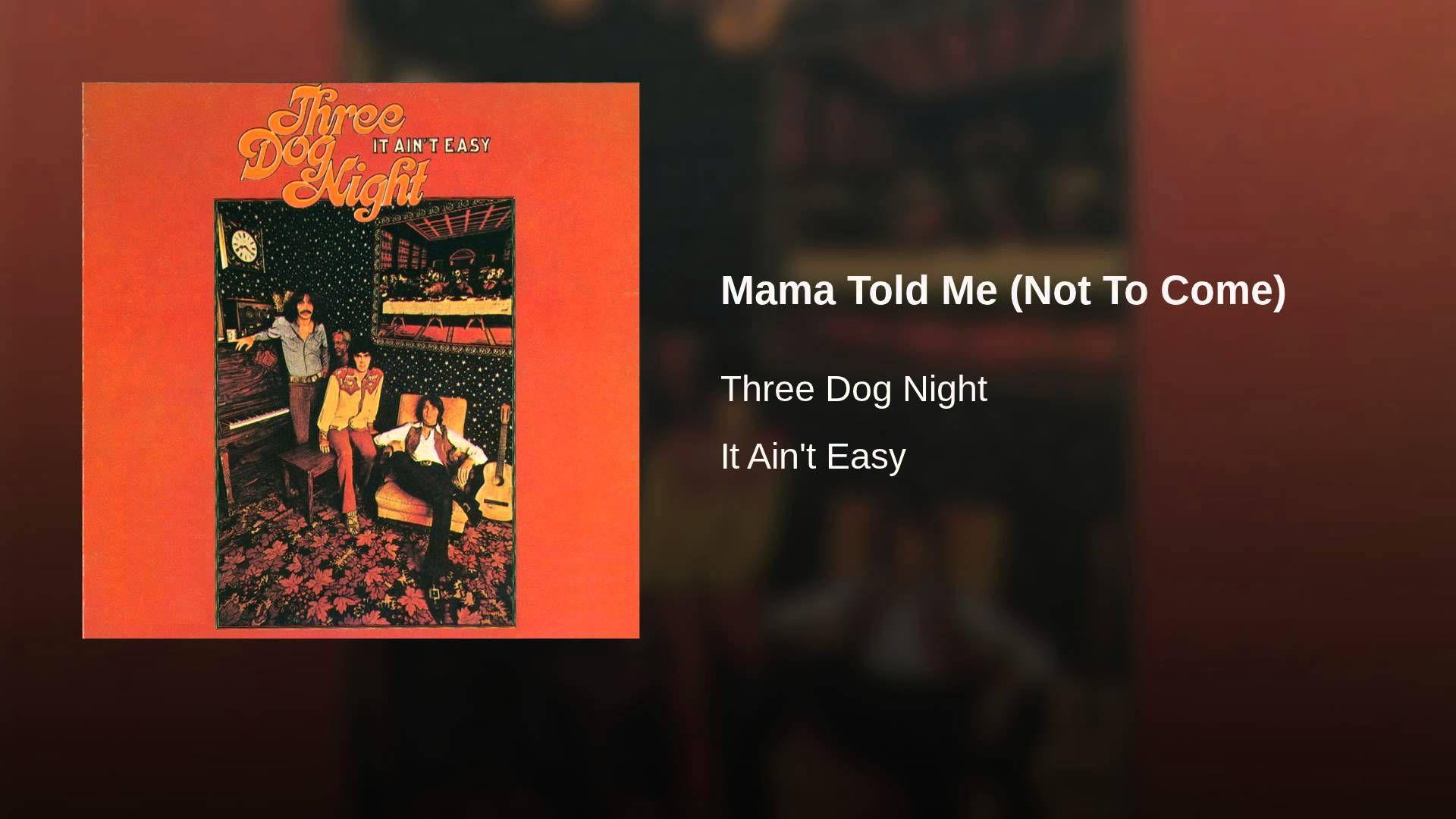 Mama Told Me Not To Come Three Dog Night Three Dogs Mama