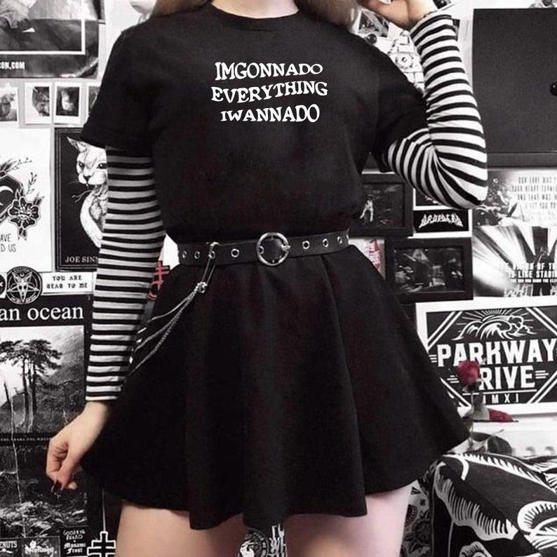 I Am Gonna Do Everything I Wanna Do Gothic Style Grunge Etsy In 2021 Bad Girl Outfits E Girl Outfits Egirl Fashion