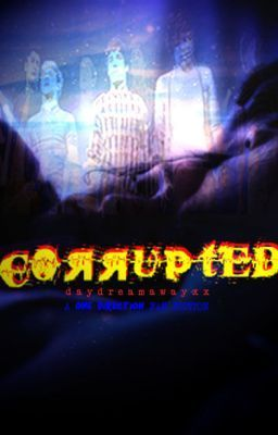 """""""Corrupted"""" Completed by DaydreamAwayxx - """"Harry, Louis, Liam, Niall and Zayn are your typical group of teenage boys, but they're in one of the…"""""""