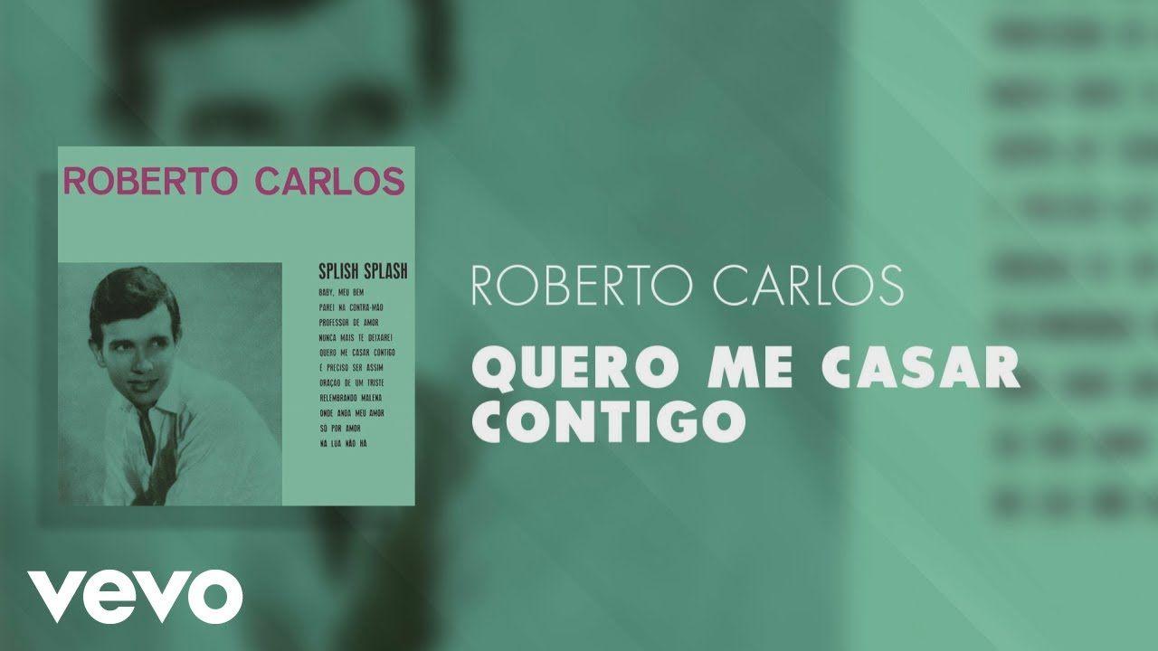 Roberto Carlos Quero Me Casar Contigo Pseudo Video En 2020
