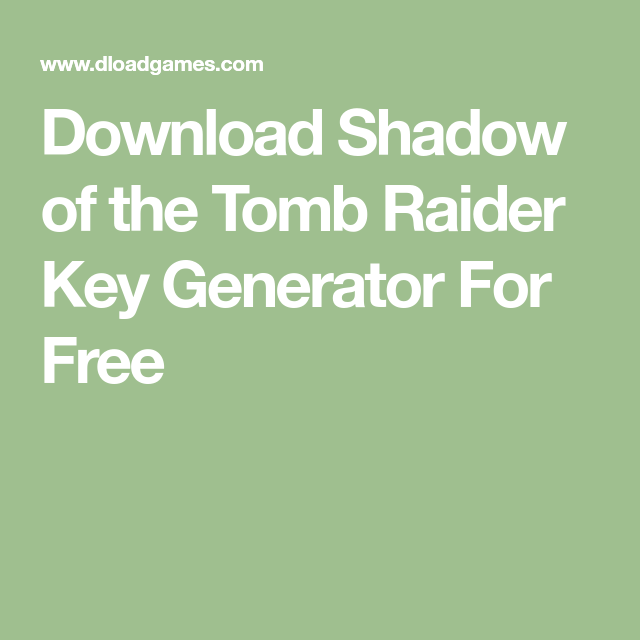 Download Shadow Of The Tomb Raider Key Generator For Free Tomb Raider Tomb Raiders