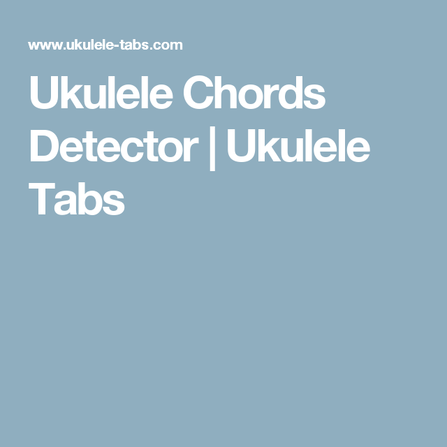 Ukulele Chords Detector Ukulele Tabs Ukutabs Pinterest