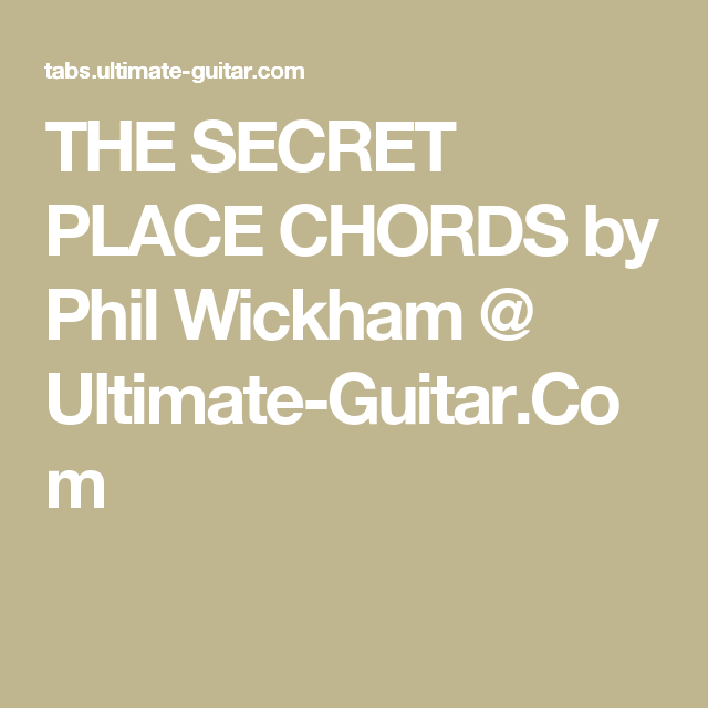 The Secret Place Chords By Phil Wickham Ultimate Guitar Tabs