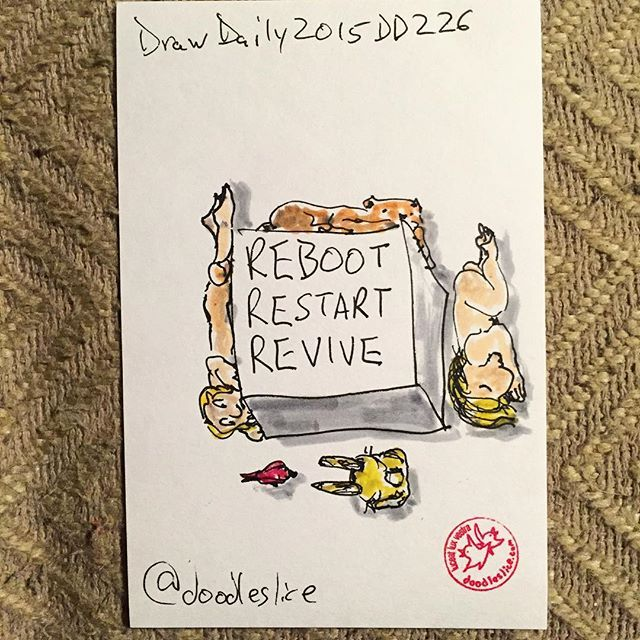 Reboot Restart Revive 2015-08-14 07:05pm DD226 #drawdaily2015
