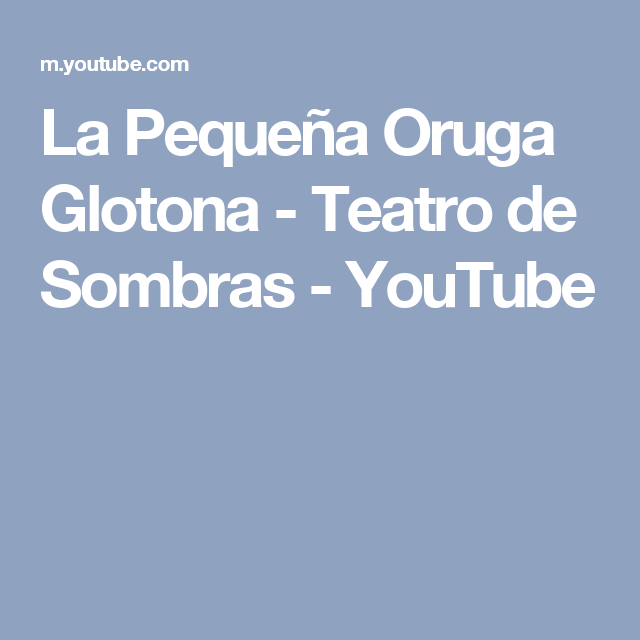 La Pequeña Oruga Glotona - Teatro de Sombras - YouTube
