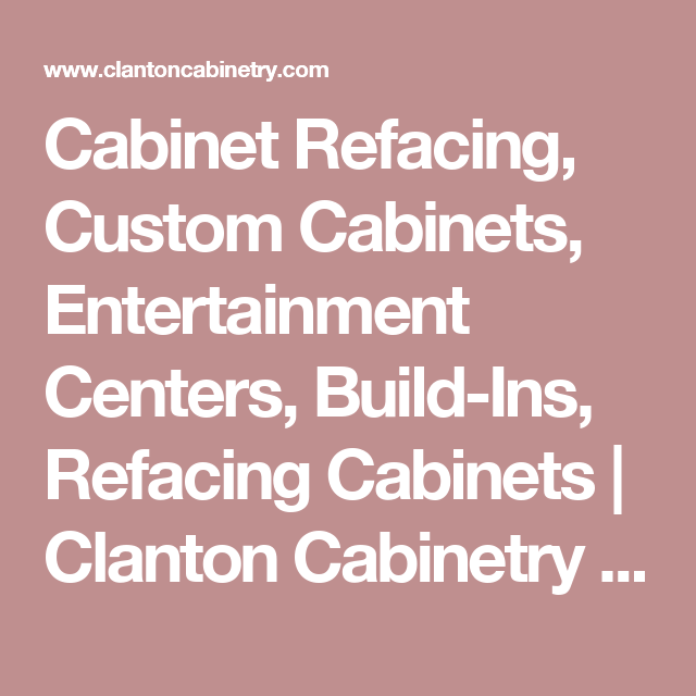 Cabinet Refacing, Custom Cabinets, Entertainment Centers, Build Ins,  Refacing Cabinets |