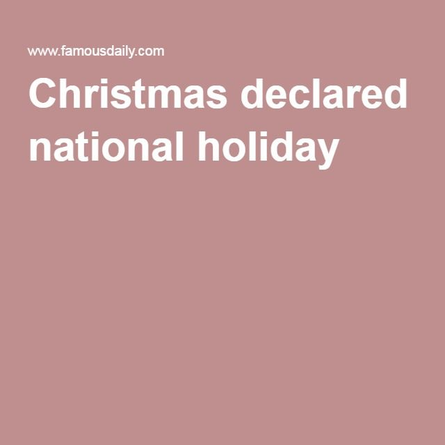 how exactly december came to mean cristemasse christ mass in the middle ages to christmas today is unclear no specific dates exist in any of the - Who Declared Christmas A National Holiday