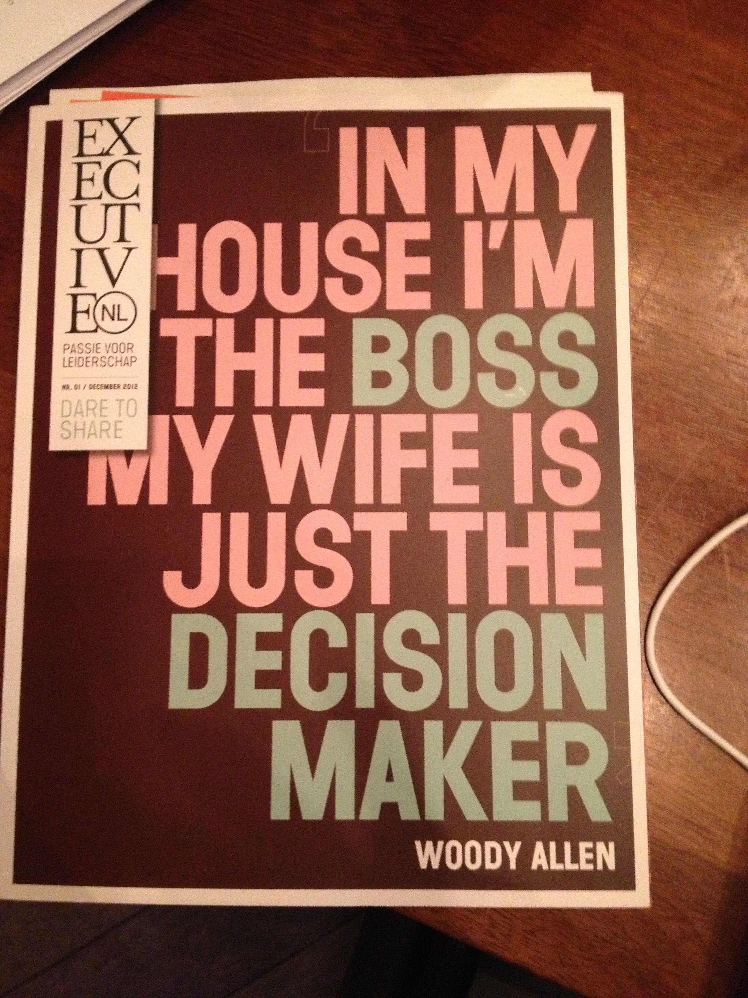 In my house I'm the boss, my wife is just the decision maker : )